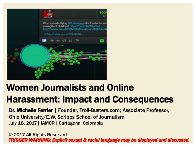 Women Journalists and Online Harassment: Impact and Consequences TRIGGER WARNING: Explicit sexual & racial language may be...