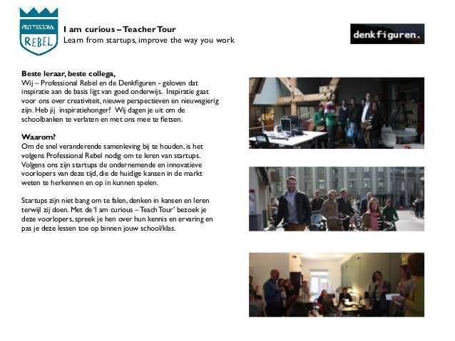 I am curious –TeacherTour Learn from startups, improve the way you work Beste leraar, beste collega, Wij – Professional Re...