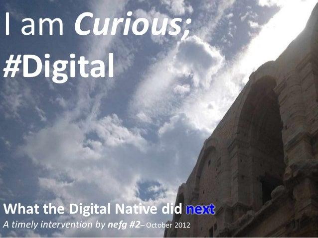 I am Curious;#Digital Curious Digital      I am                         timelyWhat the Digital Native did nextA timely int...