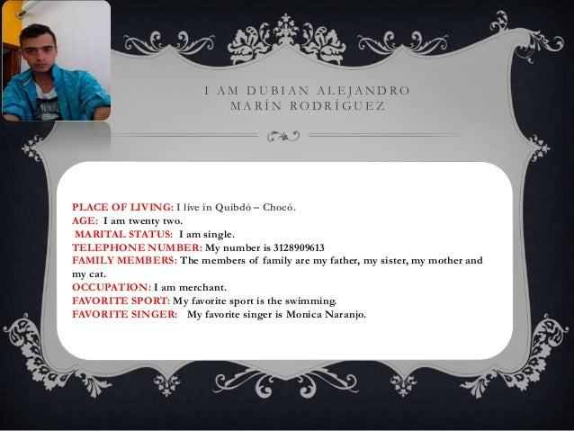 I AM DU B I AN A L E JANDRO  MA R ÍN RODR ÍGU E Z  PLACE OF LIVING: I live in Quibdó – Chocó.  AGE: I am twenty two.  MARI...