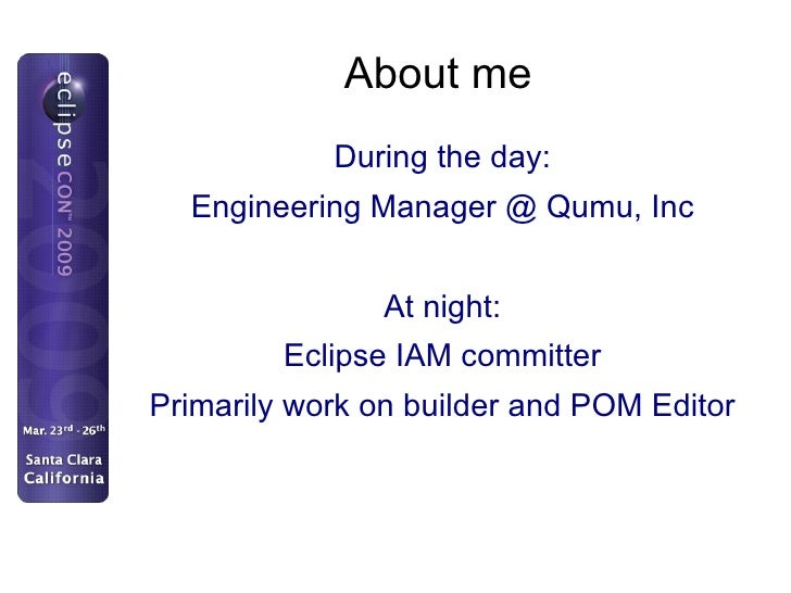 About me <ul>During the day: Engineering Manager @ Qumu, Inc At night: Eclipse IAM committer Primarily work on builder and...