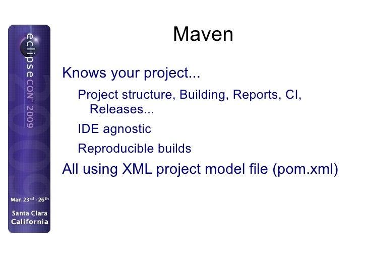 Maven <ul><li>Knows your project... </li><ul><li>Project structure, Building, Reports, CI, Releases...