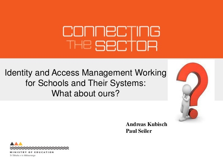 Identity and Access Management Working for Schools and Their Systems:<br />What about ours?<br />Andreas Kubisch<br />Paul...