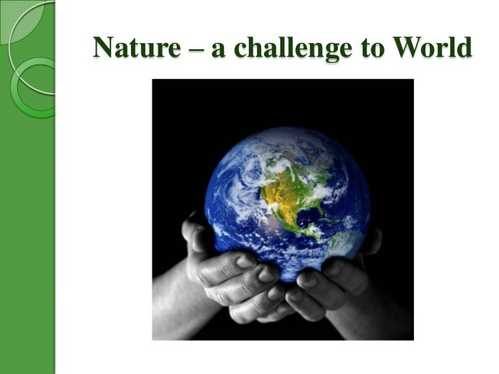 Nature – a challenge to World