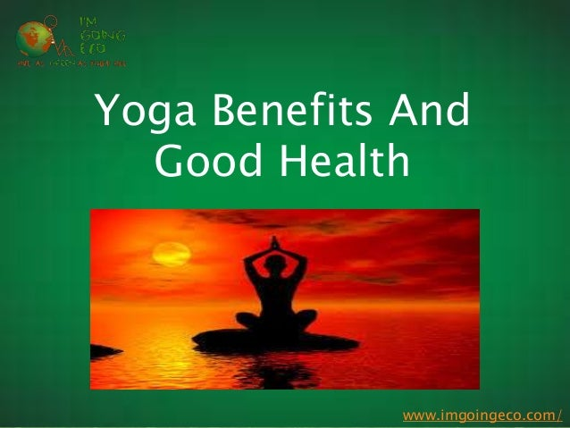 http://www.imgoingeco.com/ Yoga Benefits And Good Health www.imgoingeco.com/