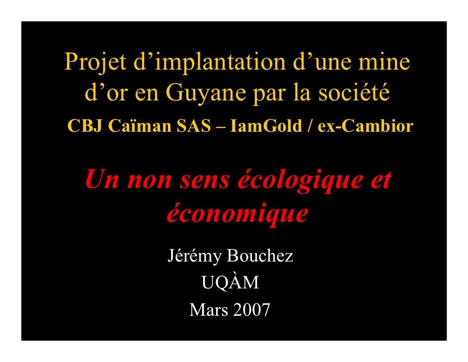 Projet d'implantation d'une mine   d'or en Guyane par la société CBJ Caïman SAS – IamGold / ex-Cambior   Un non sens écolo...