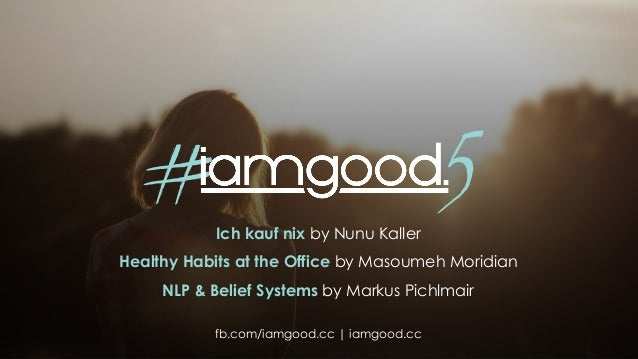 Ich kauf nix by Nunu Kaller Healthy Habits at the Office by Masoumeh Moridian NLP & Belief Systems by Markus Pichlmair fb....