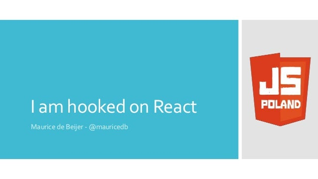 I am hooked on React Maurice de Beijer - @mauricedb