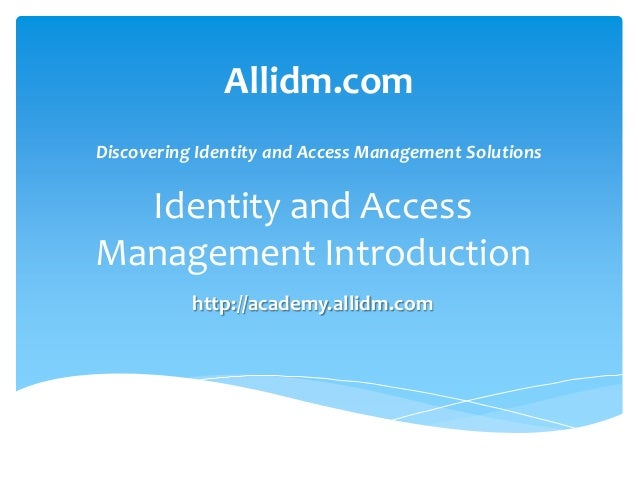 Allidm.com Discovering Identity and Access Management Solutions  Identity and Access Management Introduction http://academ...