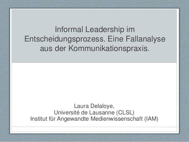 Informal Leadership im Entscheidungsprozess. Eine Fallanalyse aus der Kommunikationspraxis. Laura Delaloye, Université de ...