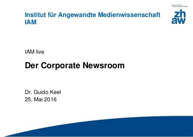 Zürcher FachhochschuleZürcher Fachhochschule Institut für Angewandte Medienwissenschaft IAM 1 IAM live Der Corporate Newsr...