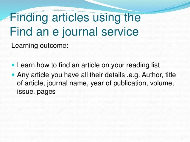 Finding articles using the Find an e journal service Learning outcome:  Learn how to find an article on your reading list...