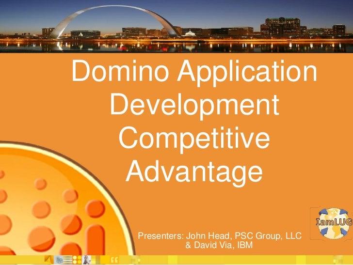 Domino Application  Development  Competitive   Advantage    Presenters: John Head, PSC Group, LLC                & David V...
