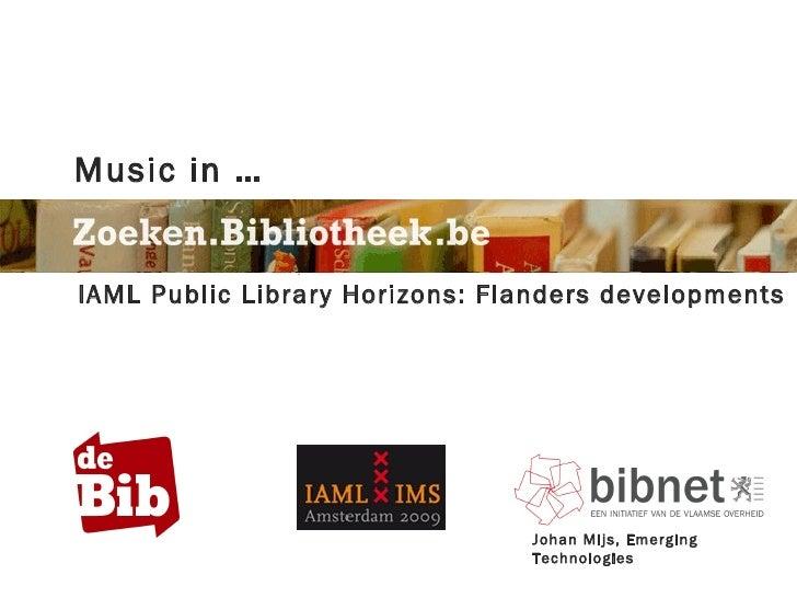 Music in …   IAML Public Library Horizons: Flanders developments                                     Johan Mijs, Emerging ...