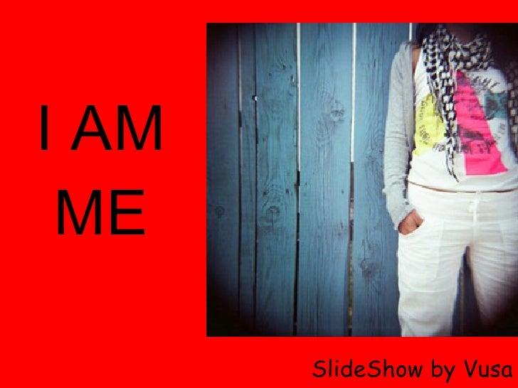 I AM ME SlideShow by Vusa