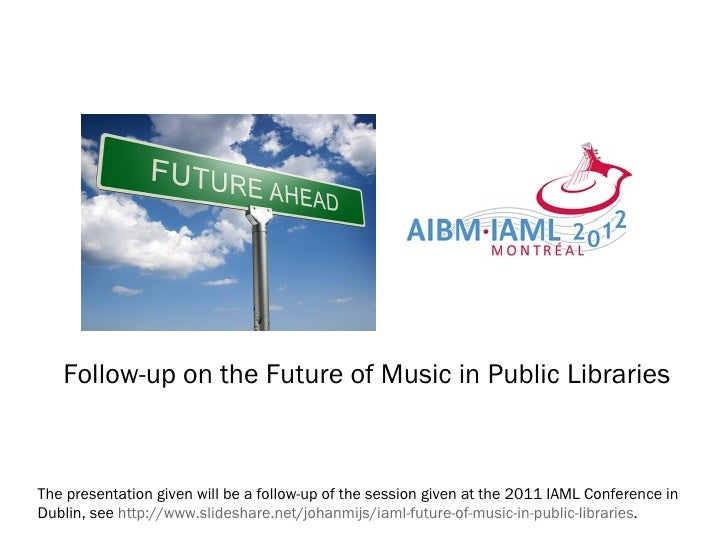 Follow-up on the Future of Music in Public LibrariesThe presentation given will be a follow-up of the session given at the...