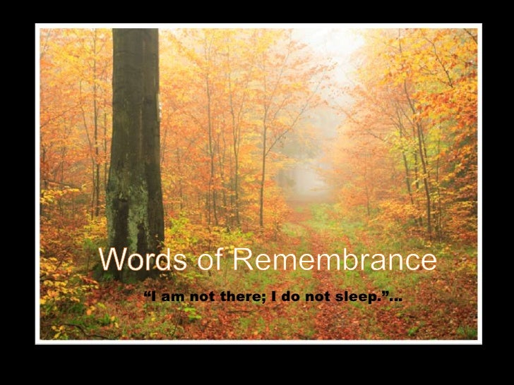 """Words of Remembrance<br />""""I am not there; I do not sleep.""""…<br />"""