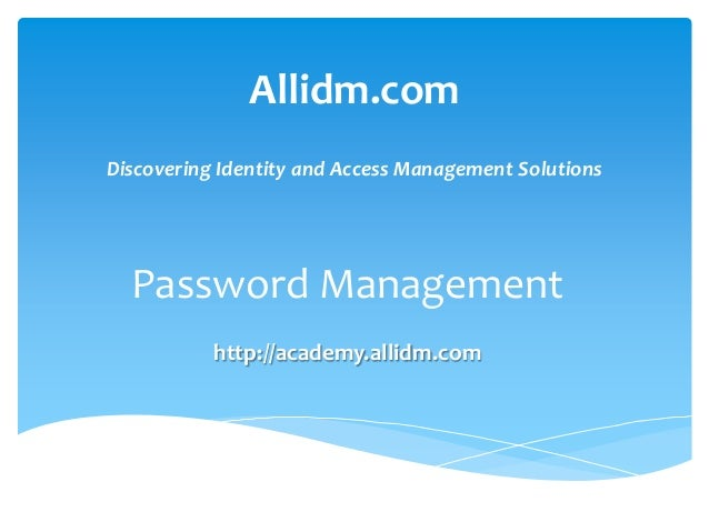 Allidm.com Discovering Identity and Access Management Solutions  Password Management http://academy.allidm.com