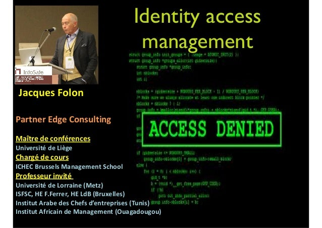 Identity access management 	   	   Jacques	   Folon	     ! Partner	   Edge	   Consulting	    ! Maître	   de	   conférences...