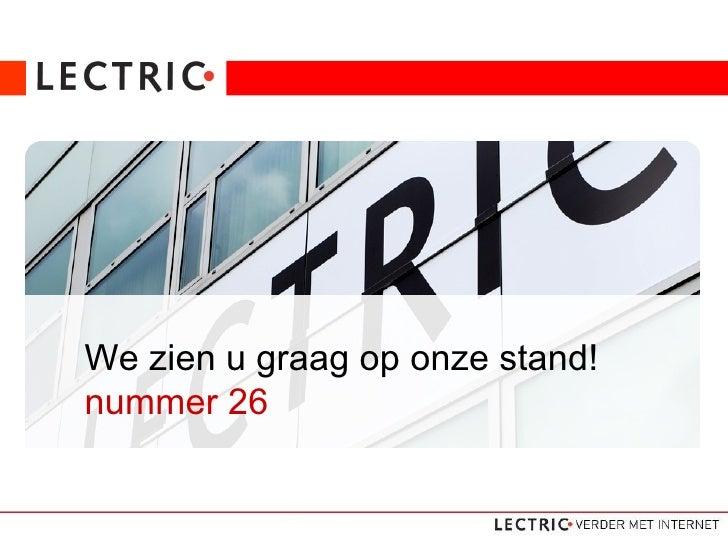 Dé internetopleider van Nederland We zien u graag op onze stand!  nummer 26