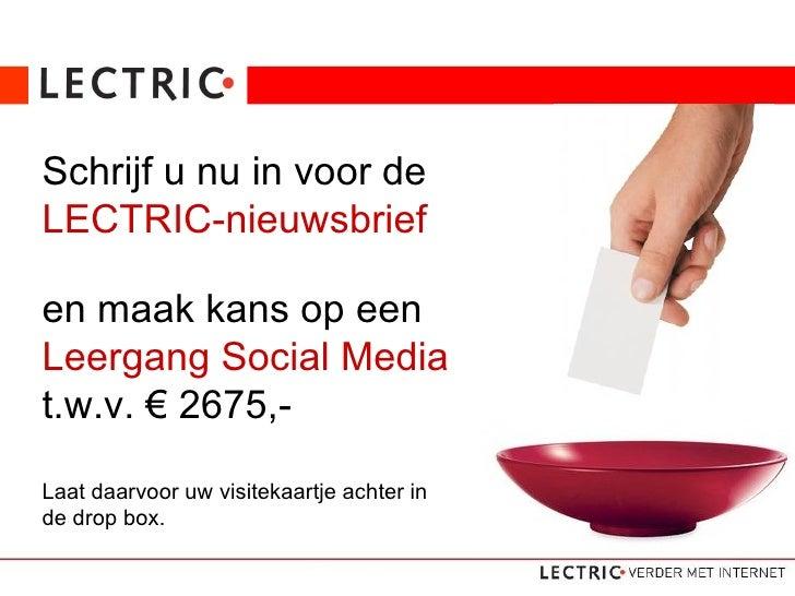 Laat daarvoor uw visitekaartje achter in de drop box. Schrijf u nu in voor de  LECTRIC-nieuwsbrief en maak kans op een Lee...