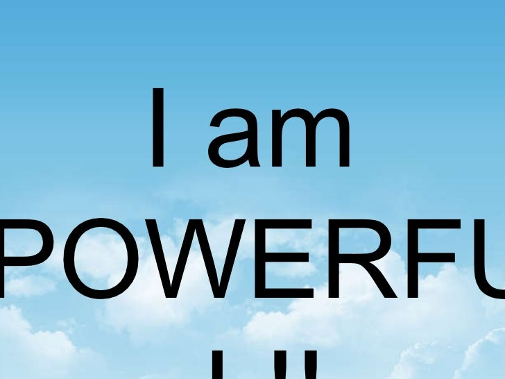 I am  POWERFUL!!