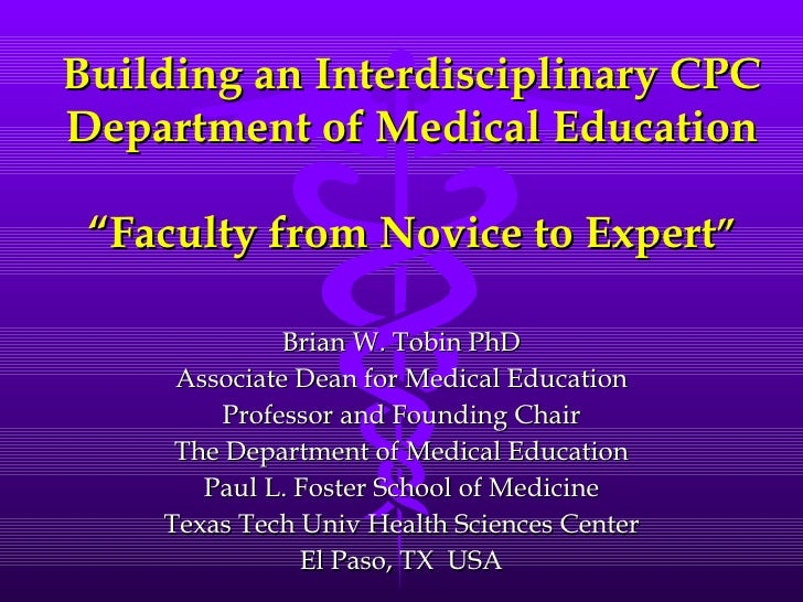 """Building an Interdisciplinary CPC Department of Medical Education   """"Faculty from Novice to Expert """" Brian W. Tobin PhD As..."""