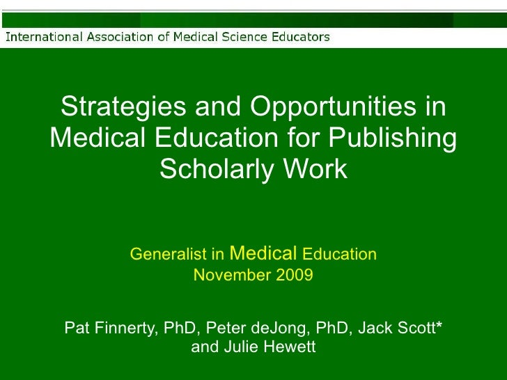 Strategies and Opportunities in Medical Education for Publishing Scholarly Work Pat Finnerty, PhD, Peter deJong, PhD, Jack...