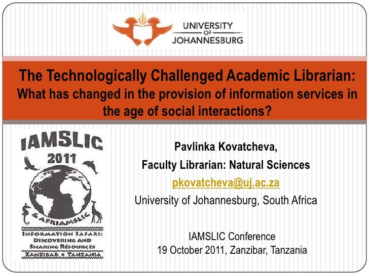 The Technologically Challenged Academic Librarian:What has changed in the provision of information services in            ...