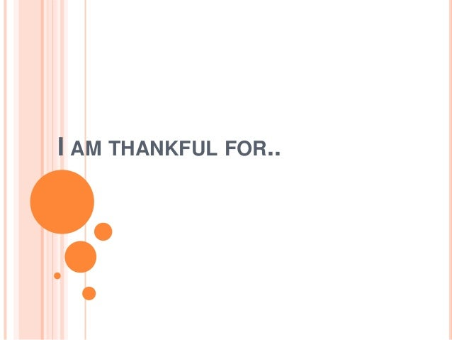 I AM THANKFUL FOR..