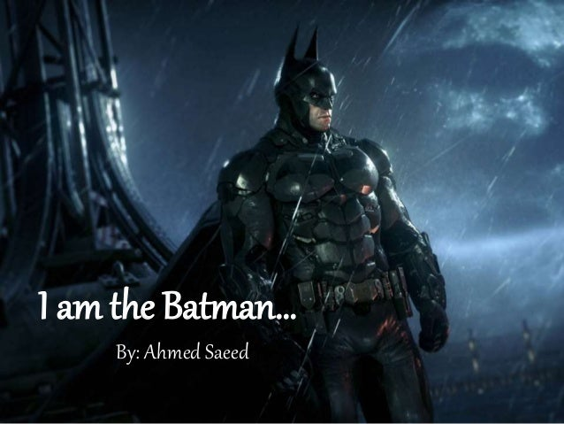 I am the Batman… By: Ahmed Saeed