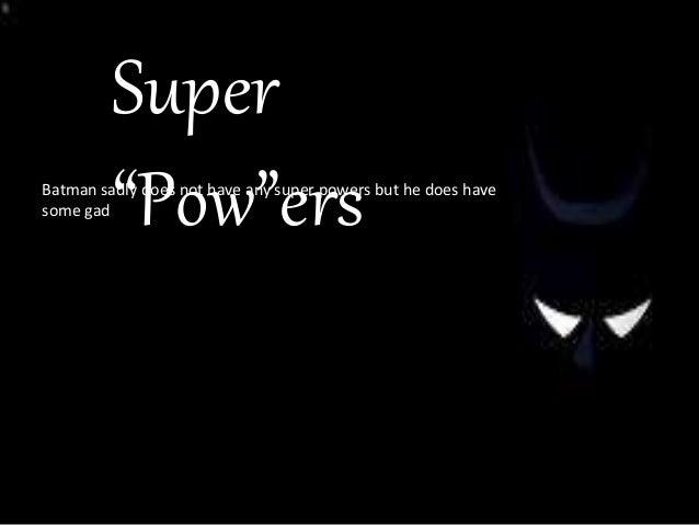 Bibliograph yhttp://www.superherostuff.com/biographies/batman_biography.html http://www.imdb.com/character/ch0000177/bio