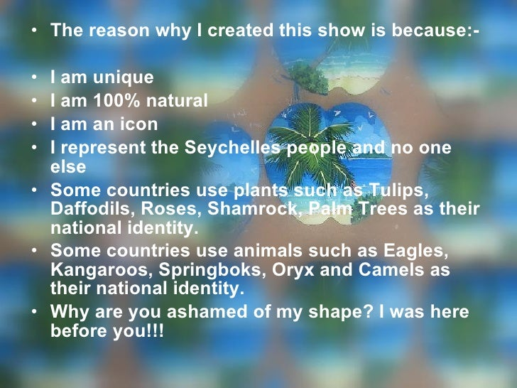 <ul><li>The reason why I created this show is because:- </li></ul><ul><li>I am unique </li></ul><ul><li>I am 100% natural ...