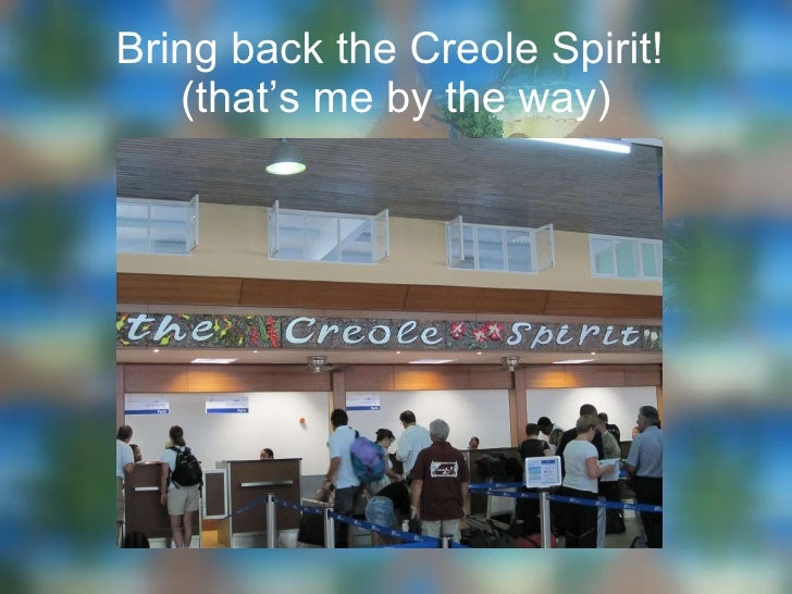 Bring back the Creole Spirit!  (that's me by the way)