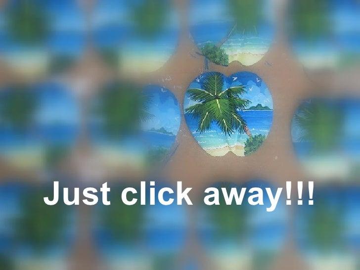 Just click away!!!