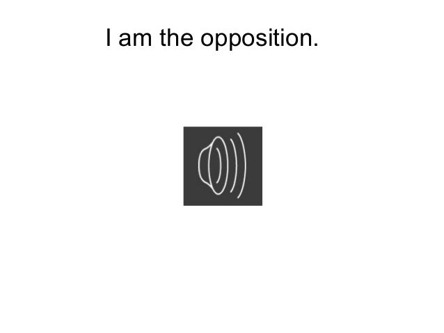 I am the opposition.