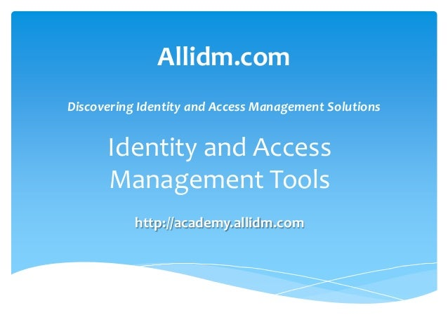 Allidm.com Discovering Identity and Access Management Solutions  Identity and Access Management Tools http://academy.allid...