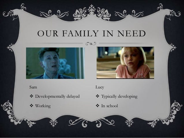 Sam  Developmentally delayed  Working OUR FAMILY IN NEED Lucy  Typically developing  In school