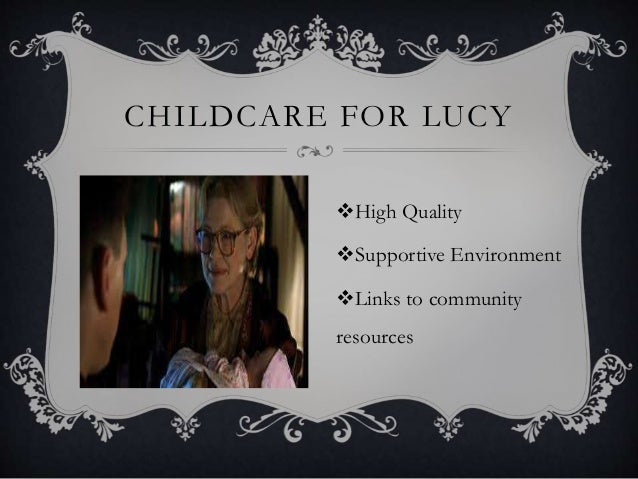 CHILDCARE FOR LUCY High Quality Supportive Environment Links to community resources