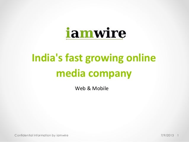 7/9/2013Confidential Information by iamwire 1 India's fast growing online media company Web & Mobile