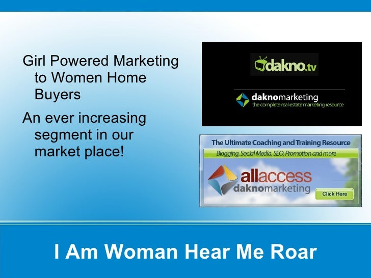 I Am Woman Hear Me Roar Girl Powered Marketing to Women Home Buyers  An ever increasing segment in our market place!