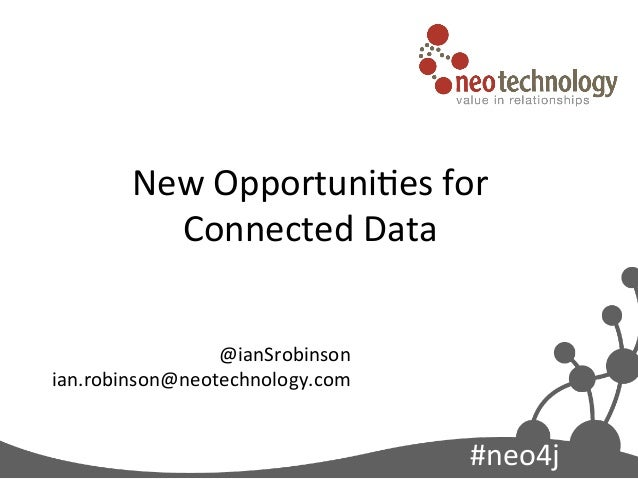New	  Opportuni0es	  for	            Connected	  Data          	                   @ianSrobinson	  ian.robinson@neotechnol...