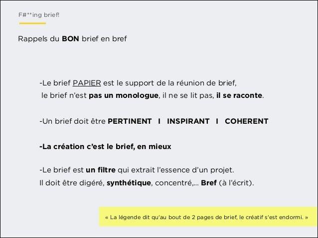 F#**ing brief!  Rappels du BON brief en bref  -Le brief PAPIER est le support de la réunion de brief, le brief n'est pas u...