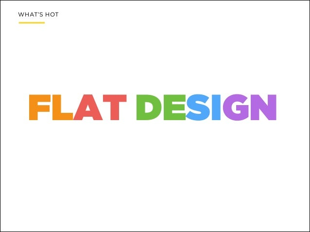 WHAT'S HOT  FLAT DESIGN