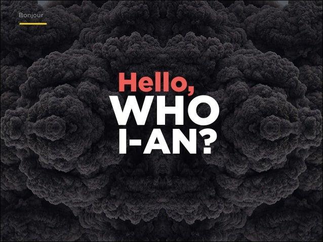 Bonjour  Hello,  WHO I-AN?