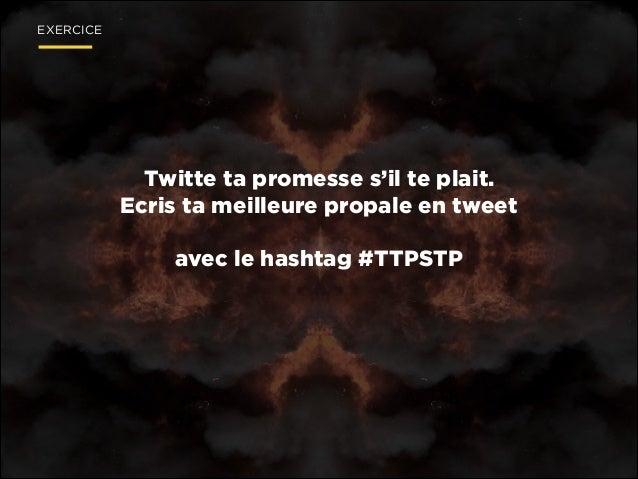 EXERCICE  Twitte ta promesse s'il te plait. Ecris ta meilleure propale en tweet !  avec le hashtag #TTPSTP
