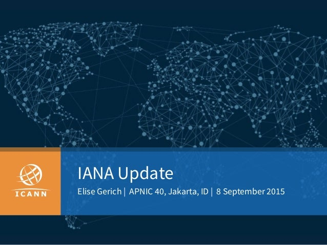 IANA Update Elise Gerich | APNIC 40, Jakarta, ID | 8 September 2015