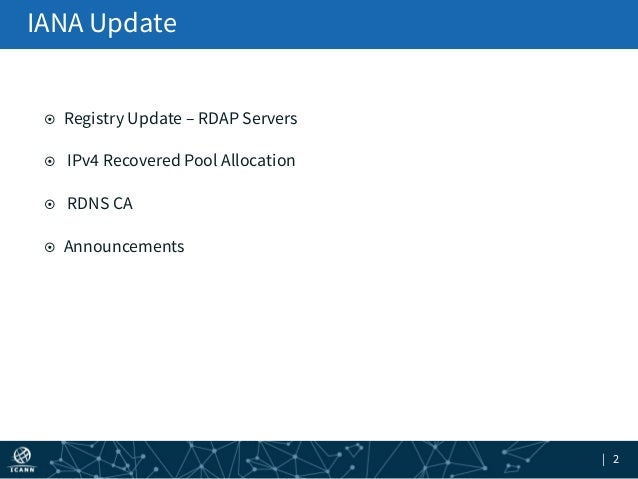 | 2 ¤ Registry Update – RDAP Servers ¤ IPv4 Recovered Pool Allocation ¤ RDNS CA ¤ Announcements IANA Update