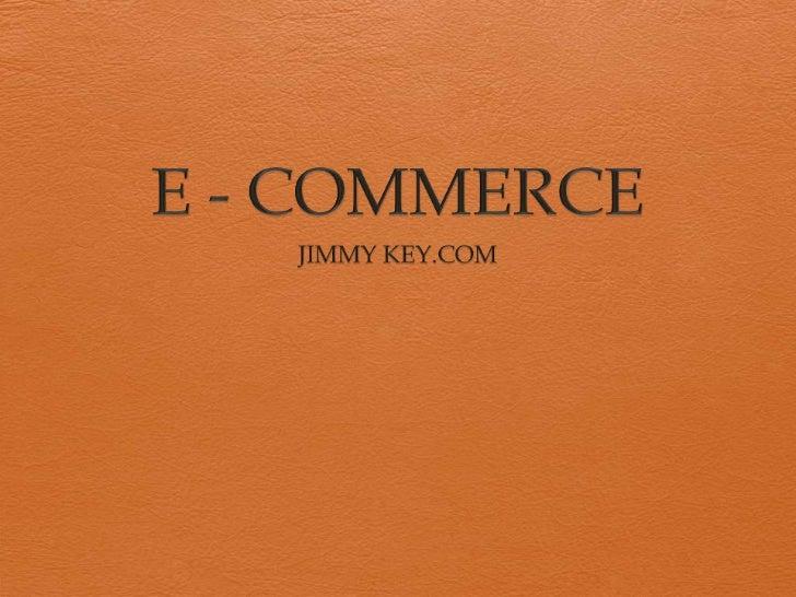 E - COMMERCE<br />JIMMY KEY.COM<br />