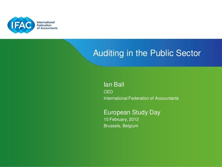 Auditing in the Public Sector  Ian Ball  CEO  International Federation of Accountants  European Study Day  10 February, 20...